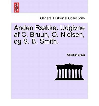 Anden Raekke. Udgivne AF C. Bruun, O. Nielsen, Og S. B. Smith. Tredie Bind. (Paperback)(Danish / English) - Common