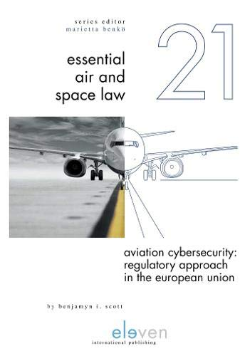 Aviation Cybersecurity: Regulatory Approach in the European Union (Essential Air and Space Law (21))