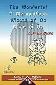 The Wonderful Wizard of Oz - Il Meraviglioso Mago di Oz: Bilingual parallel text - Bilingue con testo inglese a fronte: Engli