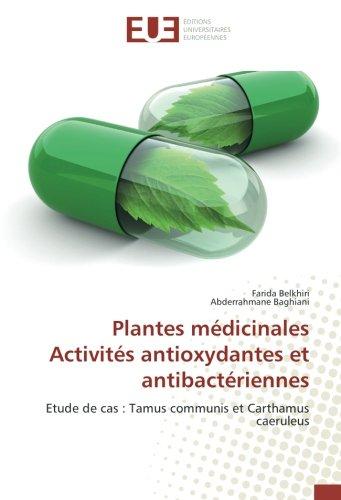 Plantes medicinales Activites antioxydantes et antibacteriennes: Etude de cas : Tamus communis et Carthamus caeruleus par Farida Belkhiri