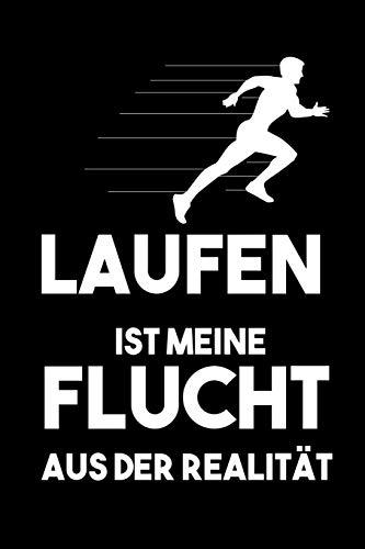 Laufen Ist Meine Flucht Aus Der Realität: Laufen I Läufer I Tagebuch I Heft I Notizbuch I Sport