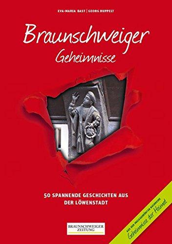 Braunschweiger Geheimnisse: 50 Spannende Geschichten aus der Löwenstadt (Geheimnisse der Heimat)