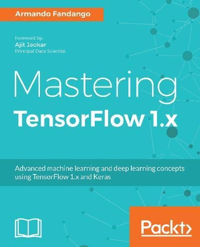 Pdf Download Mastering Tensorflow 1 X Advanced Machine Learning