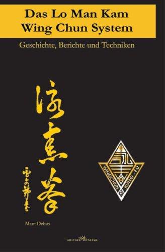 Das Lo Man Kam Wing Chun System: Geschichte, Berichte und Techniken (Wing Chun Trainingsgerät)