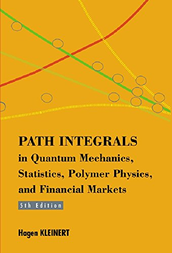 PATH INTEGRALS IN QUANTUM MECHANICS, STATISTICS, POLYMER PHYSICS, AND FINANCIAL MARKETS (5TH EDITION)