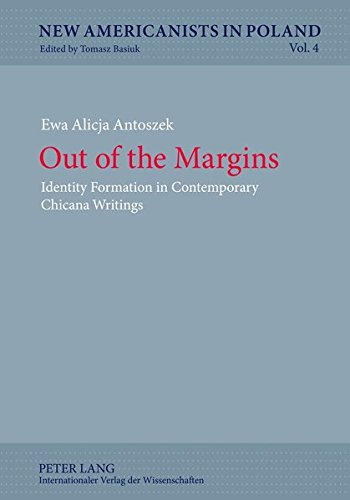Out of the Margins: Identity Formation in Contemporary Chicana Writings (New Americanists in Poland)