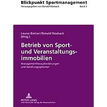 Betrieb von Sport- und Veranstaltungsimmobilien: Managementherausforderungen und Handlungsoptionen (Blickpunkt Sportmanagement)