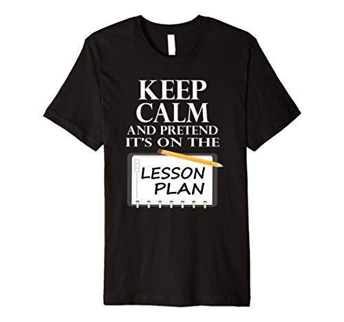 Keep Calm And Pretend Its On The Lesson Plan Shirt
