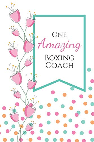 One Amazing Boxing Coach: (6x9 Journal): Lined Blank 100 Page, Great for Lists, Notes, Jouranling, Gift ideas for Appreciation,Christmas or Year End