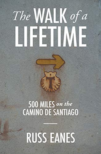 The Walk of a Lifetime: 500 Miles on the Camino de Santiago (English Edition)