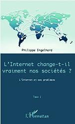 Internet change-t-il vraiment nos sociétés ? (Tome 1): L'Internet et ses problèmes