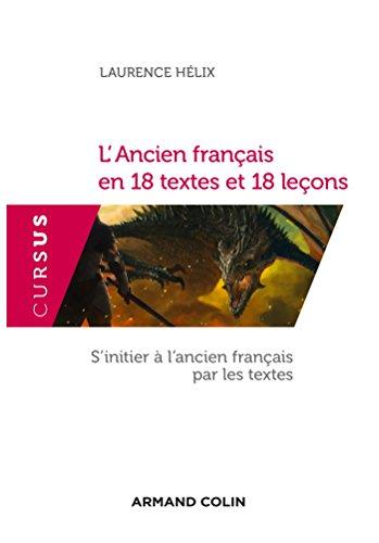 L'Ancien français en 18 textes et 18 leçons - S'initier à l'ancien français par les textes