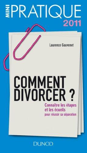 Comment divorcer ?: Connaître les étapes et les écueils pour réussir sa séparation