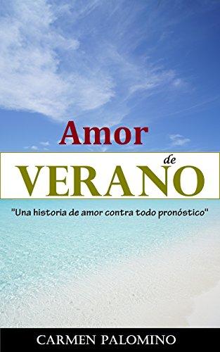 Amor de Verano: Un historia de amor contra todo pronóstico por Carmen Palomino