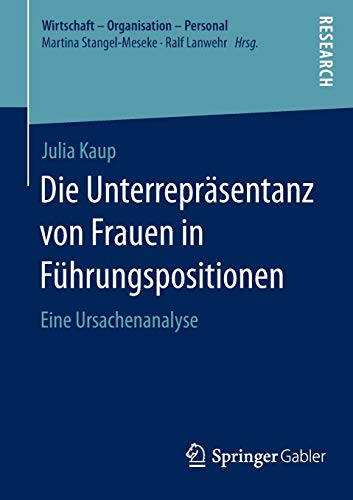 Die Unterrepräsentanz von Frauen in Führungspositionen: Eine Ursachenanalyse (Wirtschaft - Organisation - Personal)