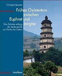Frühes Christentum zwischen Euphrat und Jangtse