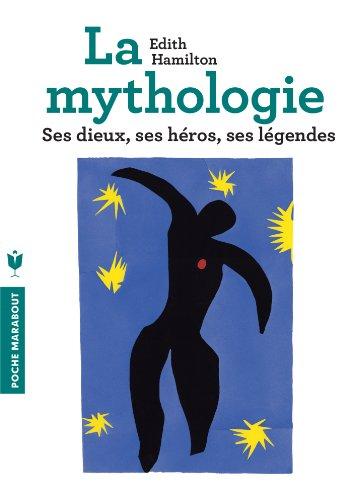 La mythologie: Ses dieux, ses héros, ses légendes par Edith Hamilton