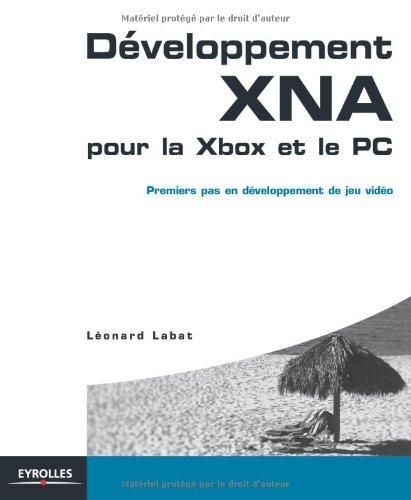 Développement XNA pour la Xbox et le PC : Premiers pas en développement de jeu vidéo by Léonard Labat(2009-07-17)