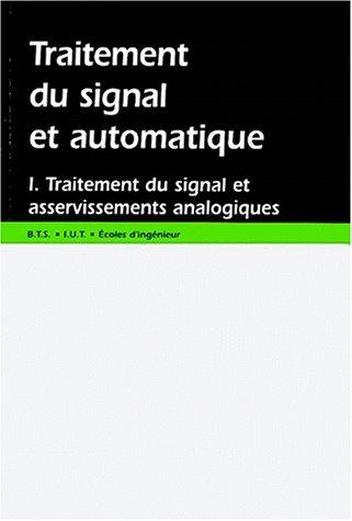 Traitement du signal automatique, traitement du signal et asservissements analogiques, tome 1 par  Hubert Egon