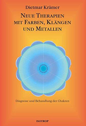 Neue Therapien mit Farben, Klängen und Metallen: Diagnose und Behandlung der Chakren