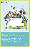 Schuld war nur die Badewanne - Evelyn Sanders
