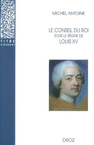 Le Conseil du roi sous le règne de Louis XV