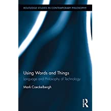 Using Words and Things: Language and Philosophy of Technology (Routledge Studies in Contemporary Philosophy)