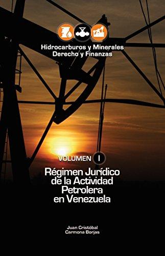 Régimen Jurídico de la Actividad Petrolera en Venezuela: Volumen I (Hidrocarburos y Minerales. Derecho y Finanzas nº 1) por Juan Cristóbal Carmona Borjas