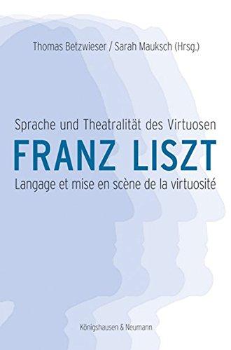 Sprache und Theatralitt des Virtuosen Franz Liszt. Langage et mise en scne de la virtuosit