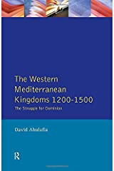 The Western Mediterranean Kingdoms: The Struggle for Dominion, 1200-1500 (The Medieval World) Paperback