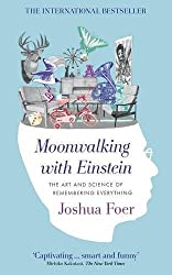 Moonwalking with Einstein: The Art and Science of Remembering Everything by Joshua Foer (2011-04-07)