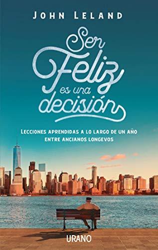 Ser feliz es una decisión (Crecimiento personal) por John Leland