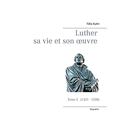 Luther sa vie et son oeuvre - Tome 2 (1521 - 1530): Tome 2  (1521 - 1530)
