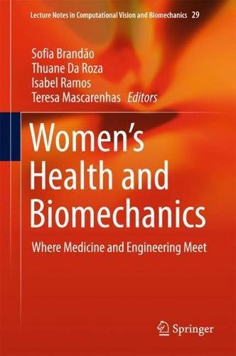 Women's Health and Biomechanics: Where Medicine and Engineering Meet (Lecture Notes in Computational Vision and Biomechanics)