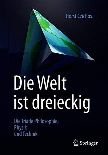Die Welt ist dreieckig: Die Triade Philosophie – Physik – Technik