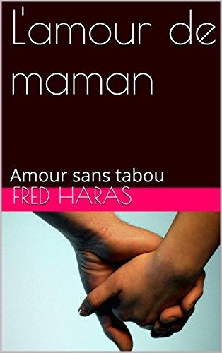 L'amour de maman: Amour sans tabou par Fred Haras
