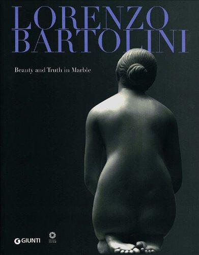 Lorenzo Bartolini. Beauty and Truth in Marble. Ediz. illustrata (Cataloghi arte)