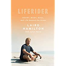 Liferider: Heart, Body, Soul, and Life Beyond the Ocean (English Edition)