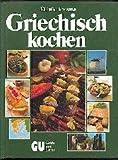 Griechisch kochen. 200 köstliche Spezialitäten aus Griechenland. Mit einer Einführung in die Grundlagen und den Geist der griechischen Küche
