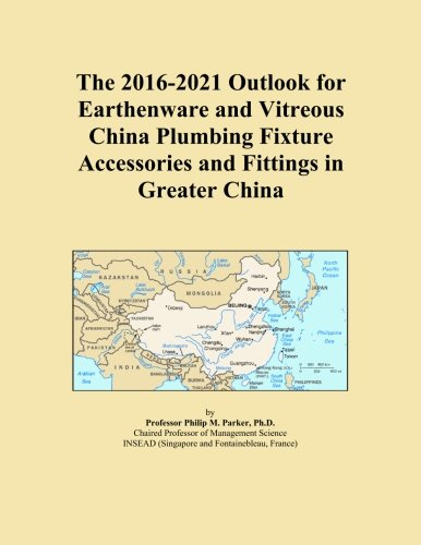 The 2016-2021 Outlook for Earthenware and Vitreous China Plumbing Fixture Accessories and Fittings in Greater China