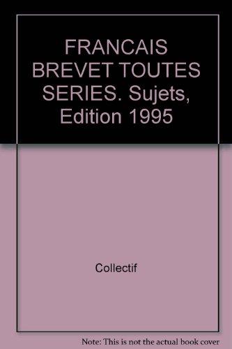 FRANCAIS BREVET TOUTES SERIES. Sujets, Edition 1995