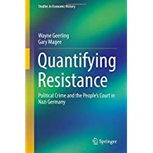 Quantifying Resistance: Political Crime and the People's Court in Nazi Germany (Studies in Economic History)