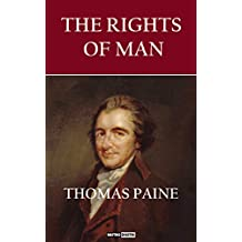 THE RIGHTS OF MAN -THOMAS PAINE (WITH NOTES)(BIOGRAPHY)(ILLUSTRATED)