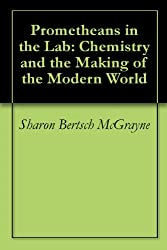 Prometheans in the Lab: Chemistry and the Making of the Modern World (English Edition)