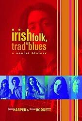 Irish Folk, Trad and Blues: A Secret History