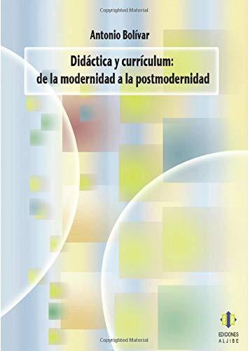 Didactica Y Curriculum. De La Modernidad A La Postmoderidad