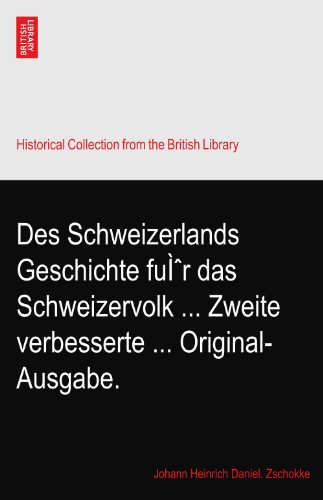 Des Schweizerlands Geschichte für das Schweizervolk Zweite verbesserte Original-Ausgabe.