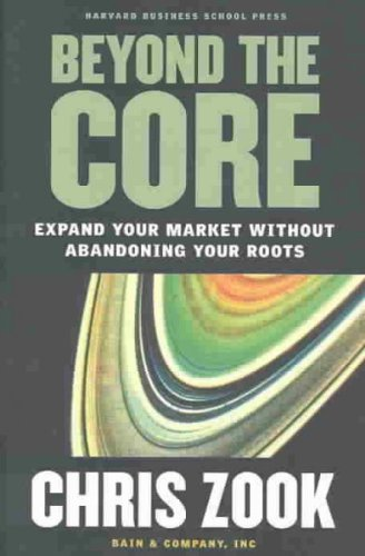 (Beyond the Core: Expand Your Market Without Abandoning Your Roots) By Zook, Chris (Author) Hardcover on (01 , 2004)