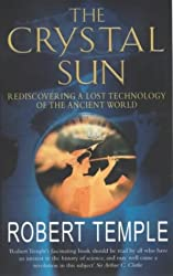 The Crystal Sun: Rediscovering a Lost Technology of the Ancient World: The Most Secret Science of the Ancient World