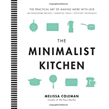 The Minimalist Kitchen: 100 Wholesome Recipes, 36 Essential Tools, and Efficient Techniques